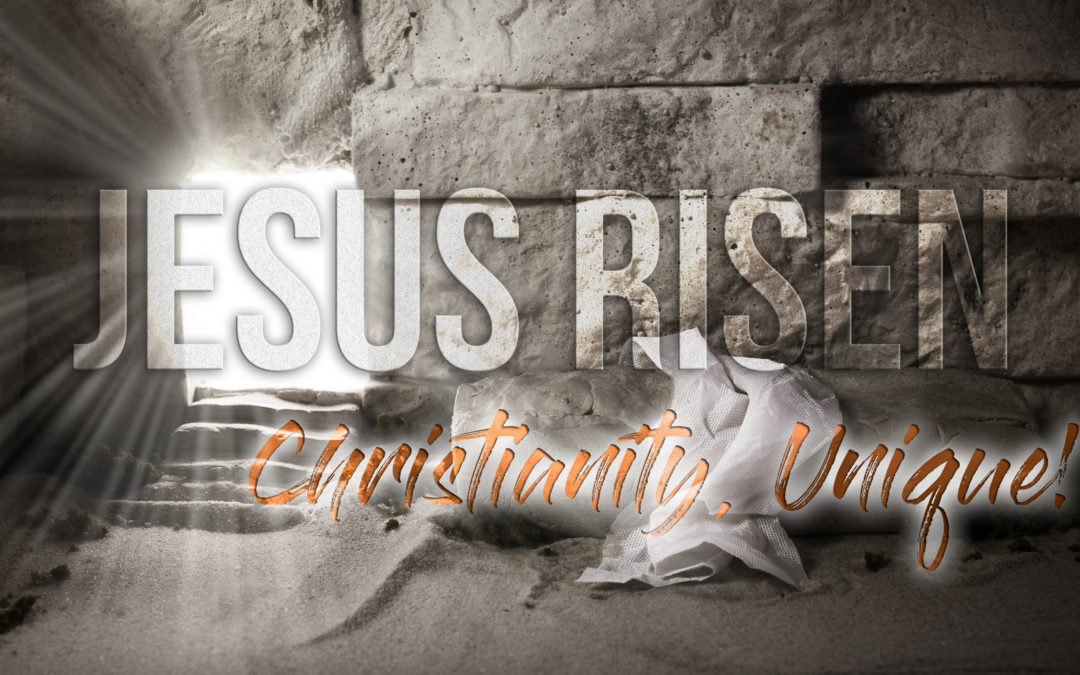 Jesus, Risen; Christianity, Unique!